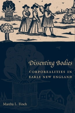 Book Dissenting Bodies: Corporealities in Early New England by Martha L. Finch