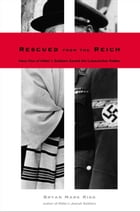 Rescued from the Reich: How One of Hitler?s Soldiers Saved the Lubavitcher Rebbe by Bryan Mark Rigg