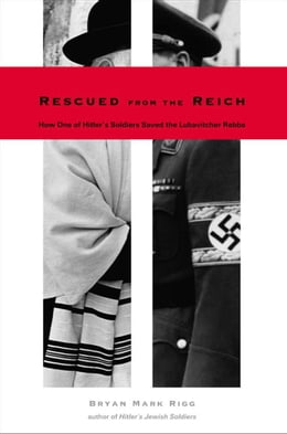 Book Rescued from the Reich: How One of Hitler?s Soldiers Saved the Lubavitcher Rebbe by Bryan Mark Rigg