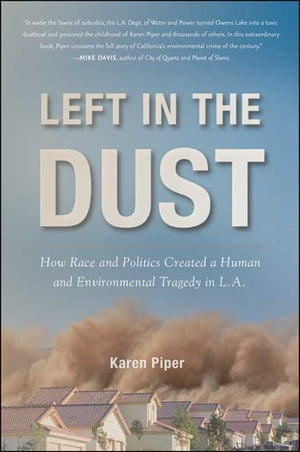 Left in the Dust How Race and Politics Created a Human and Environmental Tragedy in L.A.