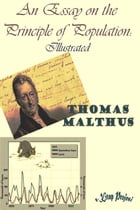 An Essay on the Principle of Population: Illustrated by Thomas Malthus