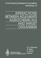 Interactions Between Adjuvants, Agrochemicals and Target Organisms by R.T. Rees