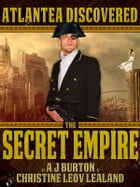 The Secret Empire: Atlantea Discovered I by Christine Leov-Lealand