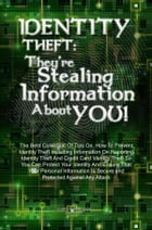 Identity Theft: They're Stealing Information About You!: The Best Collection Of Tips On How To Prevent Identity Theft Including Information On Reporti by Justin K. Morrison