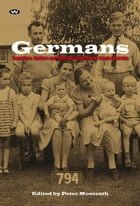 Germans: Travellers, settlers and their descendants in South Australia by Peter Monteath