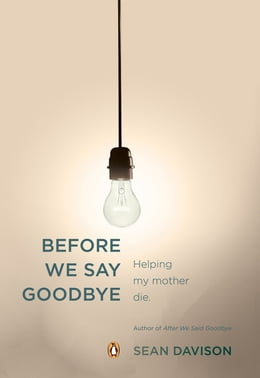 Book Before We Say Goodbye by Sean Davison