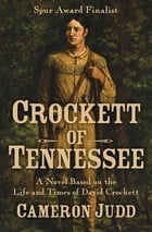 Crockett of Tennessee: A Novel Based on the Life and Times of David Crockett by Cameron Judd