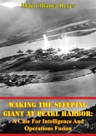 Waking The Sleeping Giant At Pearl Harbor: A Case For Intelligence And Operations Fusion by Major Blanca Reyes