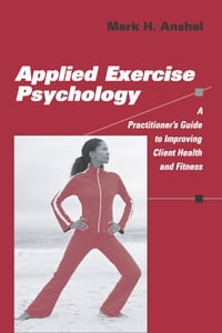 Applied Exercise Psychology: A Practitioner's Guide to Improving Client Health and Fitness