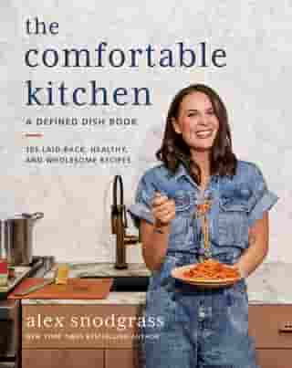 The Comfortable Kitchen: 105 Laid-Back, Healthy, and Wholesome Recipe de Alex Snodgrass