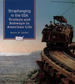 Book Straphanging in the USA: Trolleys and Subways in American Life by Martin W. Sandler