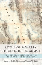 Settling the Valley, Proclaiming the Gospel: The General Epistles of the Mormon First Presidency