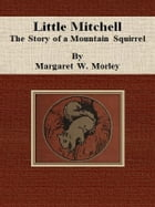Little Mitchell: The Story of a Mountain Squirrel by Margaret W. Morley