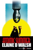 Atomic Summer by Elaine D Walsh