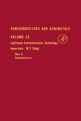 Book Lightwave Communications Technology Semiconductors and Semimetals, Volume 22 Part D: Photodetectors by Tsang, W.T.