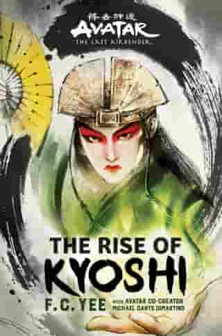 Avatar, The Last Airbender: The Rise of Kyoshi (The Kyoshi Novels Book 1)