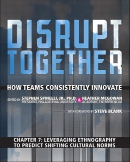 Book Leveraging Ethnography to Predict Shifting Cultural Norms (Chapter 7 from Disrupt Together) by Stephen Spinelli Jr.