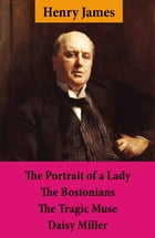 The Portrait of a Lady + The Bostonians + The Tragic Muse + Daisy Miller (4 Unabridged Classics) by Henry  James