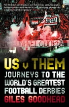 Us v Them: Journeys to the World's Greatest Football Derbies by Giles Goodhead