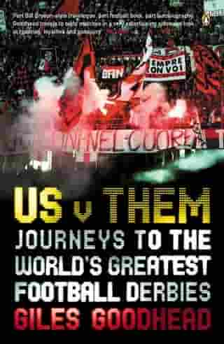 Us v Them: Journeys to the World's Greatest Football Derbies