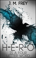 Hero is a Four Letter Word by J.M. Frey