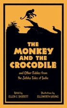 The Monkey and the Crocodile: and Other Fables from the Jataka Tales of India by Ellen C. Babbitt