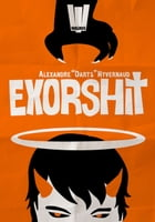 "Exorshit by Alexandre ""Darts"" Hyvernaud"