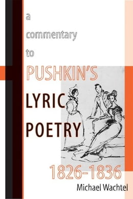 Book A Commentary to Pushkin's Lyric Poetry, 1826-1836 by Wachtel, Michael