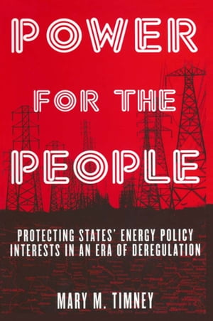 Power for the People: Protecting States' Energy Policy Interests in an Era of Deregulation Protecting States' Energy Policy Interests in an Era of Der
