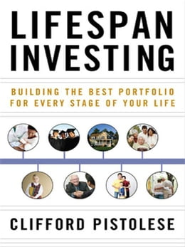Book Lifespan Investing: Building the Best Portfolio for Every Stage of Your Life by Pistolese, Clifford