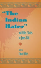 The Indian Hater: And Other Stories by James Hall