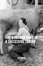 The 9 Foundations of a Successful Career: A Guide for Reaching Success at Any Stage of Your Career by Can Akdeniz