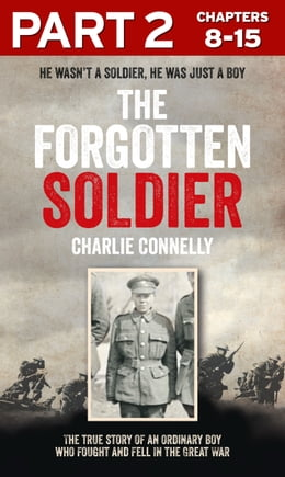 Book The Forgotten Soldier (Part 2 of 3): He wasn't a soldier, he was just a boy by Charlie Connelly