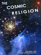 The Cosmic Religion: The Next Step by Quentin L. Green, M.D.