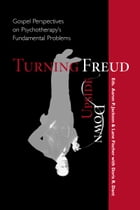 Turning Freud Upside Down: Gospel Perspectives on Psychotherapy's Fundamental Problems by Jackson