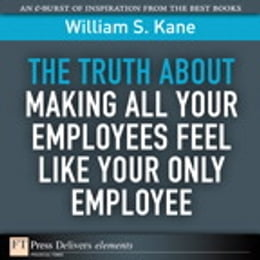 Book The Truth About Making All Your Employees Feel Like Your Only Employee by William S. Kane