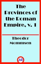 The Provinces of the Roman Empire, v. 1 (Illustrated) by Theodor Mommsen