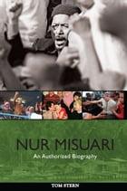 Nur Misuari: An Authorized Biography by Tom Stern