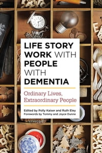 Life Story Work with People with Dementia: Ordinary Lives, Extraordinary People