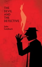 The Devil and the Detective by John Goldbach
