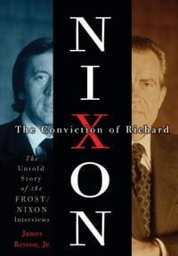 The Conviction of Richard Nixon: The Untold Story of the Frost/Nixon Interviews