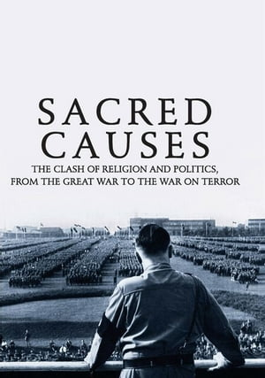 Sacred Causes The Clash of Religion and Politics,  from the Great War to the War on Terror