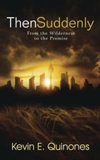 Then Suddenly: From the Wilderness to the Promise by Kevin E. Quinones