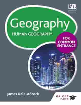 Geography for Common Entrance: Human Geography by James Dale-Adcock