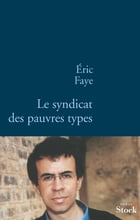 Le syndicat des pauvres types by Eric Faye