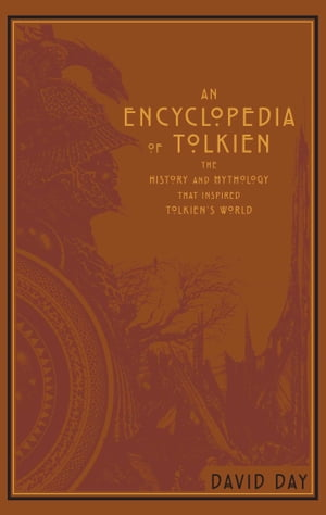 An Encyclopedia of Tolkien: The History and Mythology That Inspired Tolkien's World by David Day