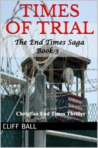 Times of Trial: a Christian End Times Thriller by Cliff Ball