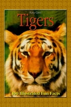 Tigers: 100 Illustrated Fun Facts by Katy Gleit