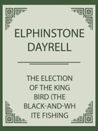 The Election of the King Bird (the black-and-white Fishing Eagle) by Elphinstone Dayrell