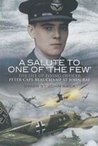 A Salute to One Of the Few: The Life of Flying Officer Peter Cape Beauchamp St John RAF by Simon St John Beer